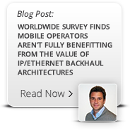 Worldwide Survey Finds Mobile Operators Aren't fully Benefitting from the Value of IP/Ethernet Backhaul Architectures