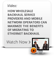 How Wholesale Backhaul Service Providers and Mobile Network Operators can Maximize the Benefits of Migrating to Ethernet Backhaul